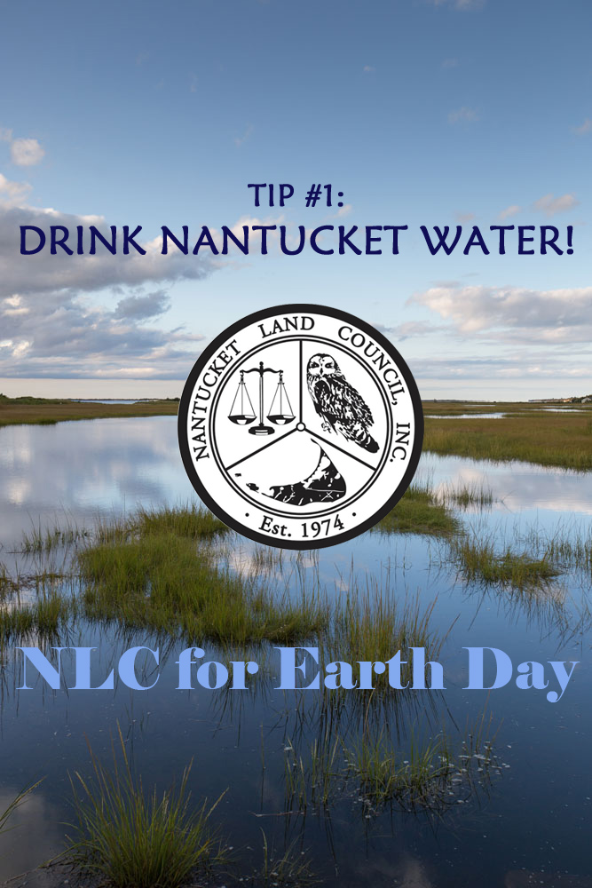 Tip #1: Drink Nantucket Water! NLC for Earth Day.